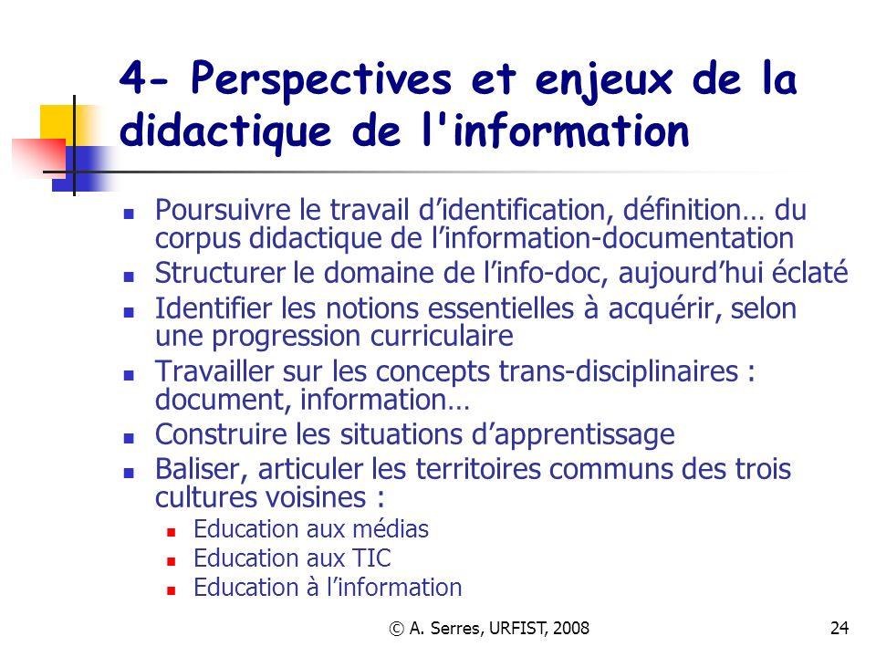 © A. Serres, URFIST, 200824 4- Perspectives et enjeux de la didactique de l'information Poursuivre le travail didentification, définition… du corpus d