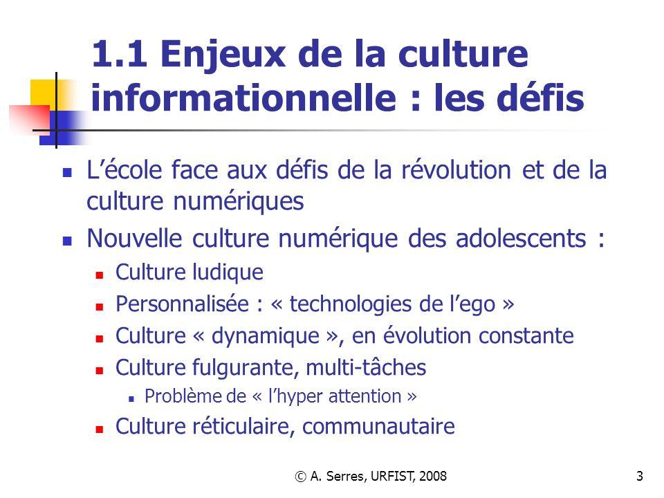 © A. Serres, URFIST, 20083 1.1 Enjeux de la culture informationnelle : les défis Lécole face aux défis de la révolution et de la culture numériques No