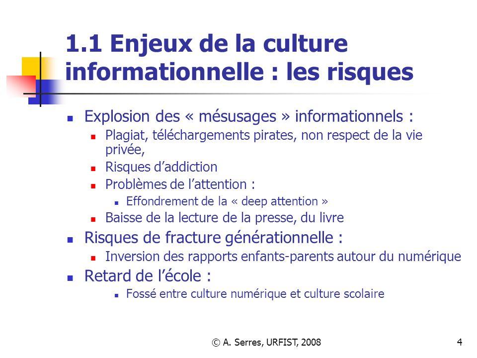 © A. Serres, URFIST, 20084 1.1 Enjeux de la culture informationnelle : les risques Explosion des « mésusages » informationnels : Plagiat, téléchargeme