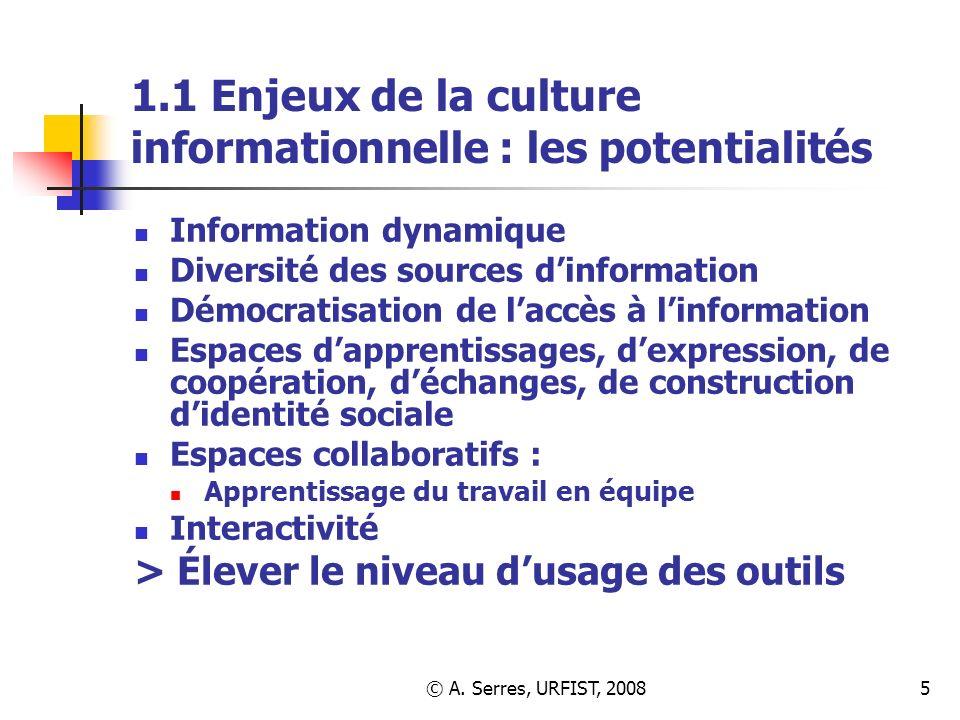 © A. Serres, URFIST, 20085 1.1 Enjeux de la culture informationnelle : les potentialités Information dynamique Diversité des sources dinformation Démo