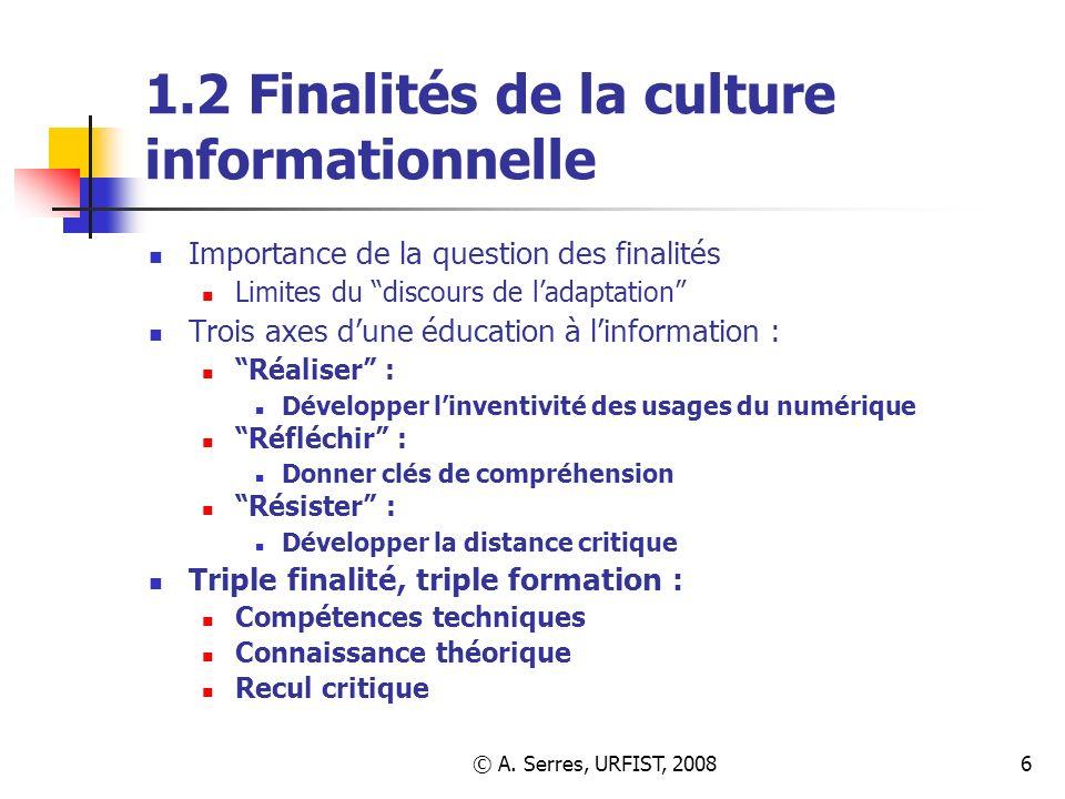 © A. Serres, URFIST, 20086 1.2 Finalités de la culture informationnelle Importance de la question des finalités Limites du discours de ladaptation Tro