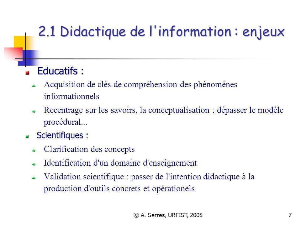 © A. Serres, URFIST, 20087 2.1 Didactique de l'information : enjeux Educatifs : Acquisition de clés de compréhension des phénomènes informationnels Re