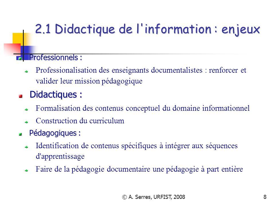 © A. Serres, URFIST, 20088 2.1 Didactique de l'information : enjeux Professionnels : Professionalisation des enseignants documentalistes : renforcer e