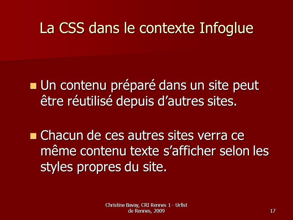 Christine Bavay, CRI Rennes 1 - Urfist de Rennes, 200917 La CSS dans le contexte Infoglue Un contenu préparé dans un site peut être réutilisé depuis d