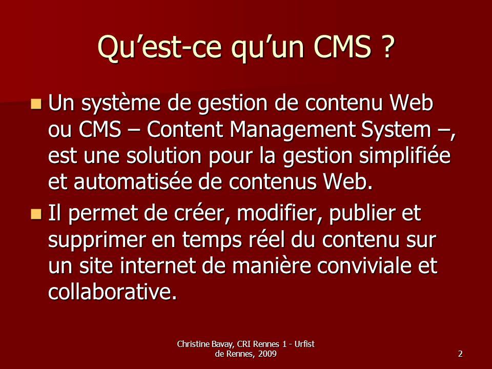 Christine Bavay, CRI Rennes 1 - Urfist de Rennes, 20092 Quest-ce quun CMS ? Un système de gestion de contenu Web ou CMS – Content Management System –,