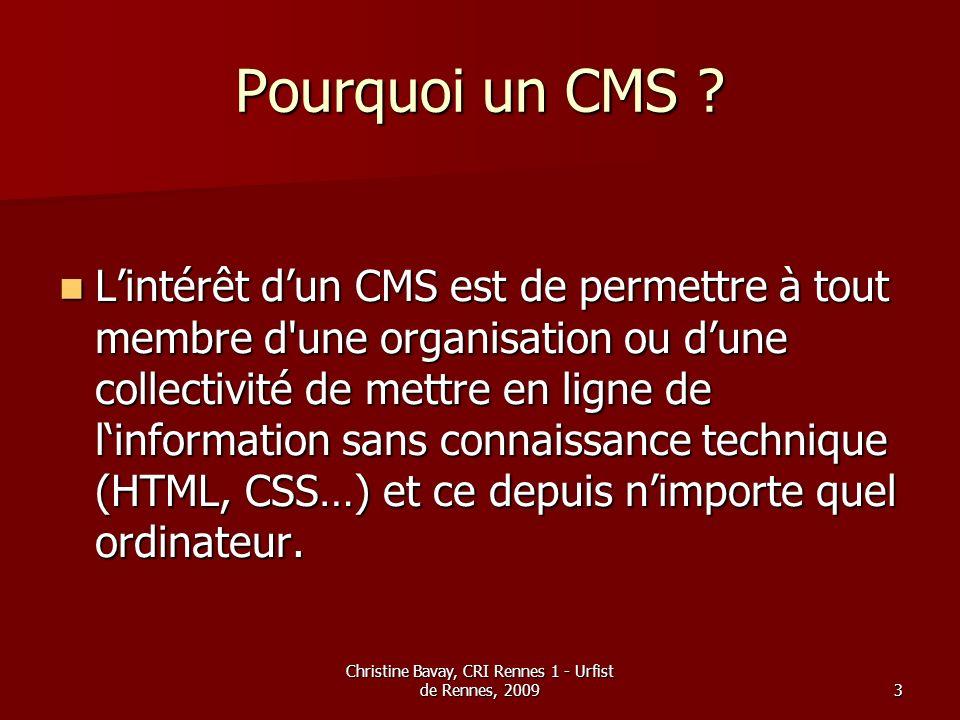 Christine Bavay, CRI Rennes 1 - Urfist de Rennes, 20093 Pourquoi un CMS ? Lintérêt dun CMS est de permettre à tout membre d'une organisation ou dune c