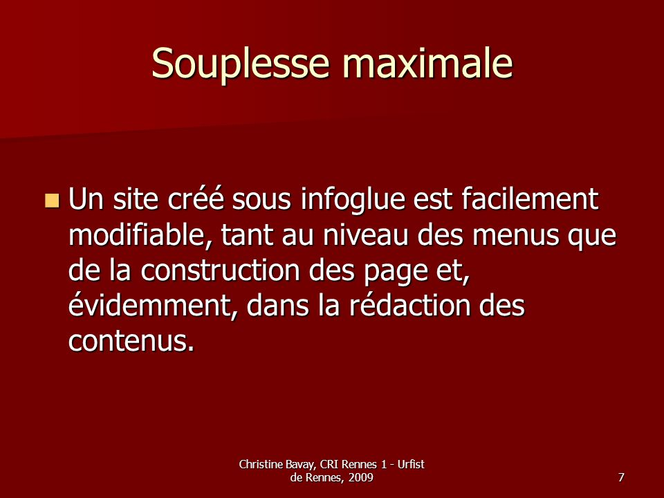 Christine Bavay, CRI Rennes 1 - Urfist de Rennes, 20097 Souplesse maximale Un site créé sous infoglue est facilement modifiable, tant au niveau des me