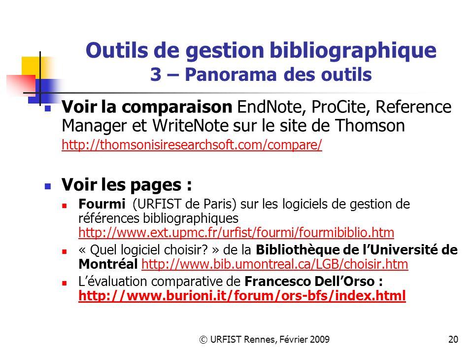 © URFIST Rennes, Février 200920 Outils de gestion bibliographique 3 – Panorama des outils Voir la comparaison EndNote, ProCite, Reference Manager et WriteNote sur le site de Thomson http://thomsonisiresearchsoft.com/compare/ http://thomsonisiresearchsoft.com/compare/ Voir les pages : Fourmi (URFIST de Paris) sur les logiciels de gestion de références bibliographiques http://www.ext.upmc.fr/urfist/fourmi/fourmibiblio.htm http://www.ext.upmc.fr/urfist/fourmi/fourmibiblio.htm « Quel logiciel choisir.