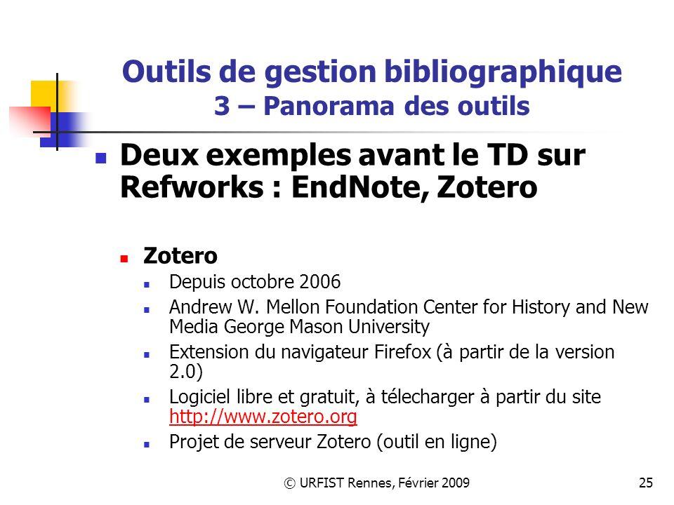 © URFIST Rennes, Février 200925 Outils de gestion bibliographique 3 – Panorama des outils Deux exemples avant le TD sur Refworks : EndNote, Zotero Zotero Depuis octobre 2006 Andrew W.