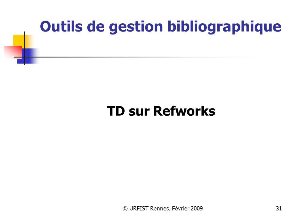 © URFIST Rennes, Février 200931 Outils de gestion bibliographique TD sur Refworks