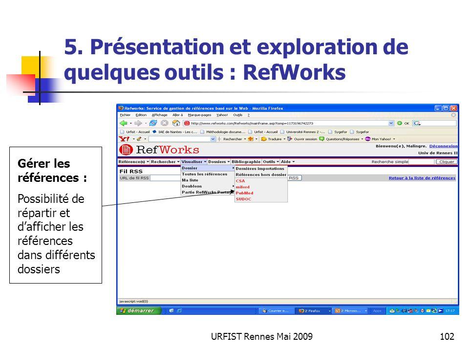 URFIST Rennes Mai 2009102 5. Présentation et exploration de quelques outils : RefWorks Gérer les références : Possibilité de répartir et dafficher les