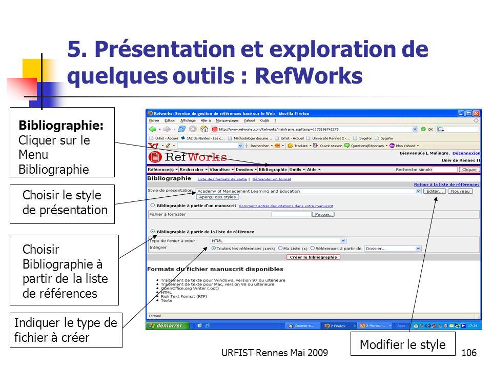 URFIST Rennes Mai 2009106 5. Présentation et exploration de quelques outils : RefWorks Bibliographie: Cliquer sur le Menu Bibliographie Choisir le sty