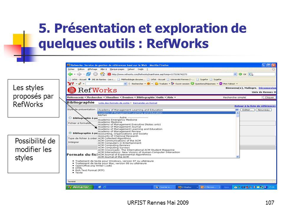 URFIST Rennes Mai 2009107 5. Présentation et exploration de quelques outils : RefWorks Les styles proposés par RefWorks Possibilité de modifier les st