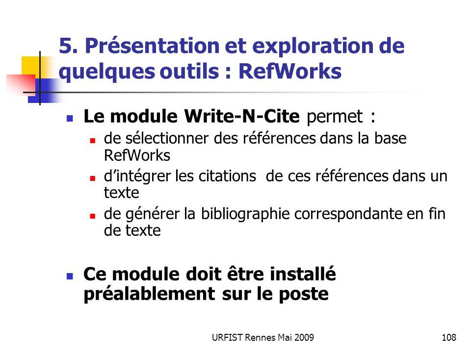 URFIST Rennes Mai 2009108 5. Présentation et exploration de quelques outils : RefWorks Le module Write-N-Cite permet : de sélectionner des références