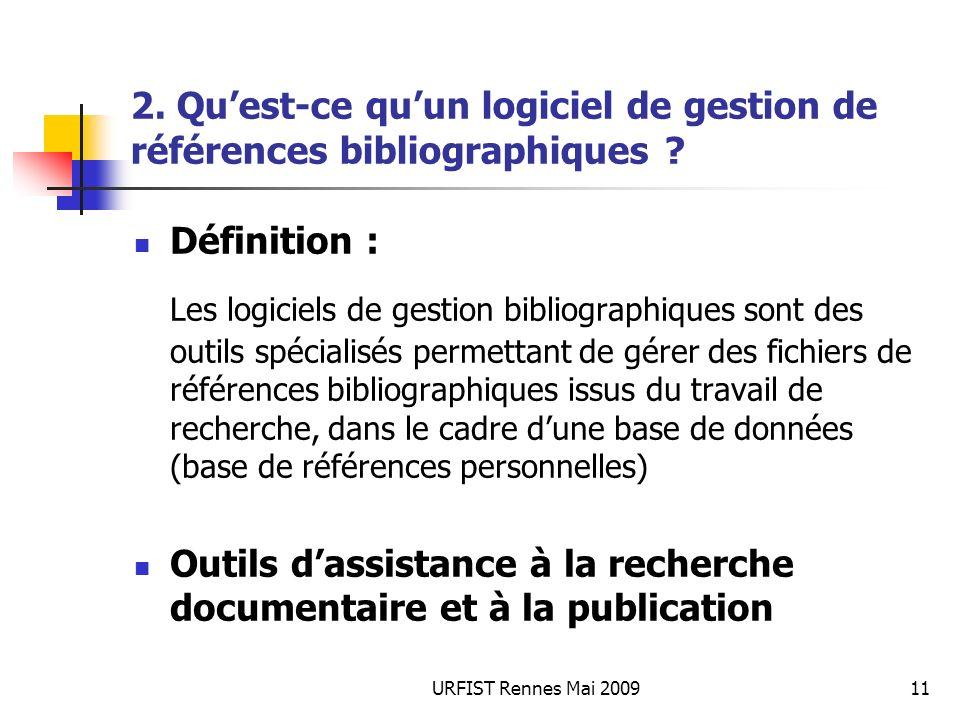 URFIST Rennes Mai 200911 2. Quest-ce quun logiciel de gestion de références bibliographiques ? Définition : Les logiciels de gestion bibliographiques