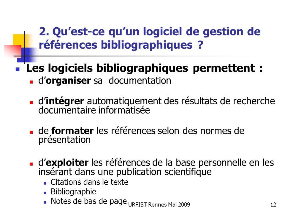 URFIST Rennes Mai 200912 2. Quest-ce quun logiciel de gestion de références bibliographiques ? Les logiciels bibliographiques permettent : dorganiser