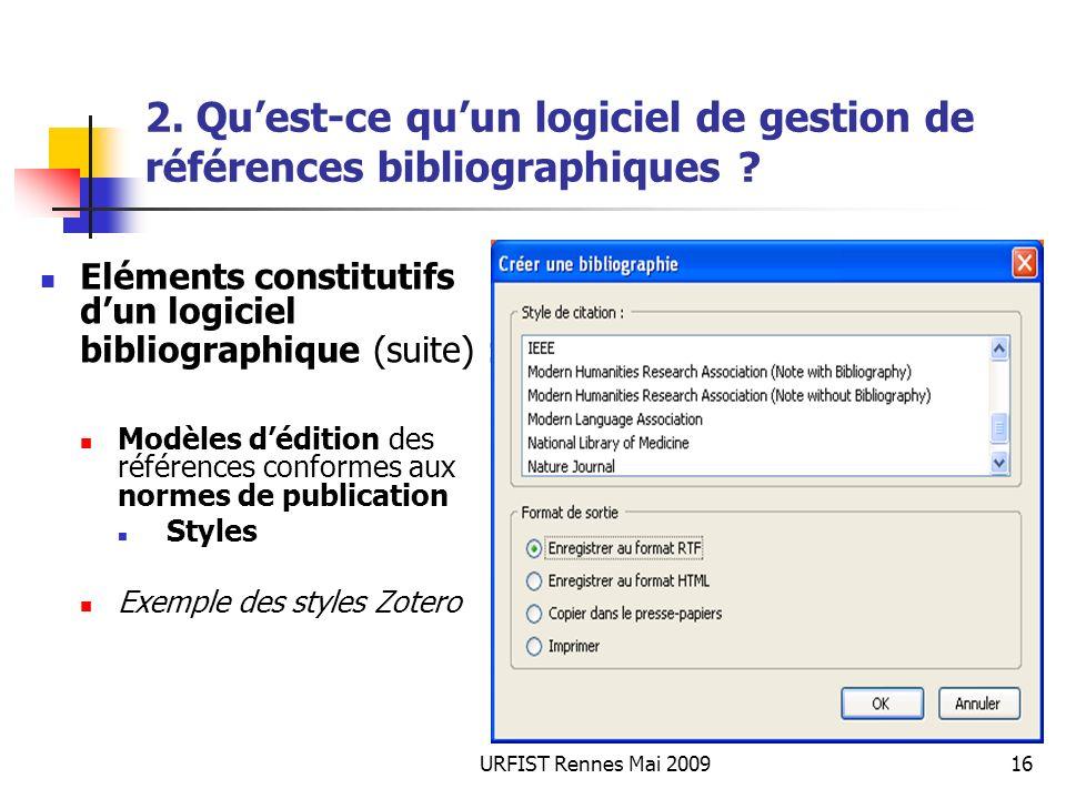 URFIST Rennes Mai 200916 2. Quest-ce quun logiciel de gestion de références bibliographiques ? Eléments constitutifs dun logiciel bibliographique (sui
