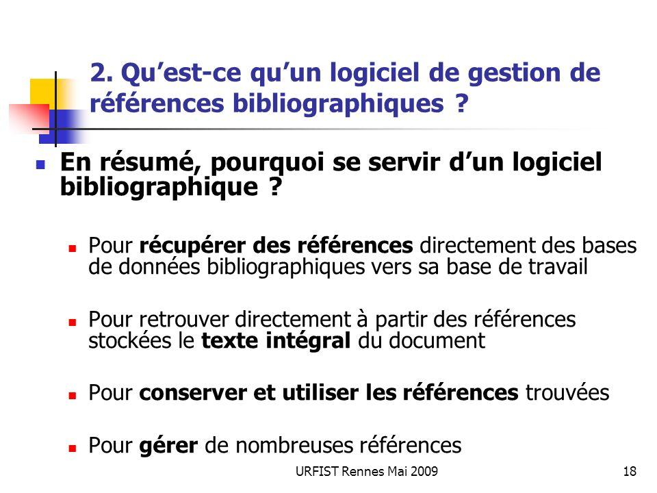 URFIST Rennes Mai 200918 2. Quest-ce quun logiciel de gestion de références bibliographiques ? En résumé, pourquoi se servir dun logiciel bibliographi
