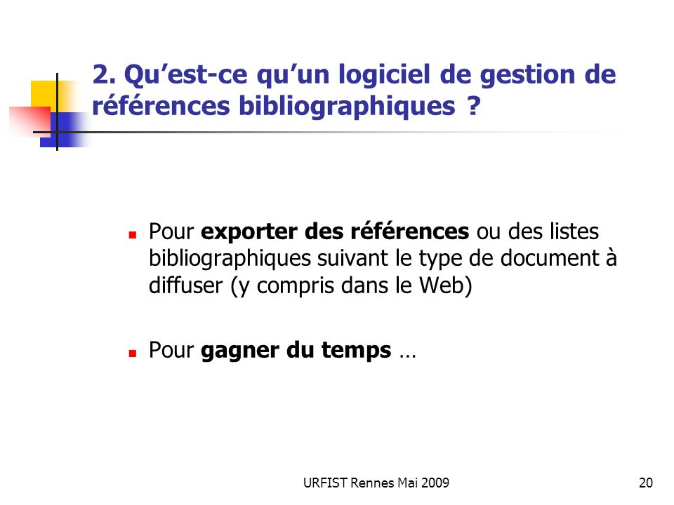 URFIST Rennes Mai 200920 2. Quest-ce quun logiciel de gestion de références bibliographiques ? Pour exporter des références ou des listes bibliographi