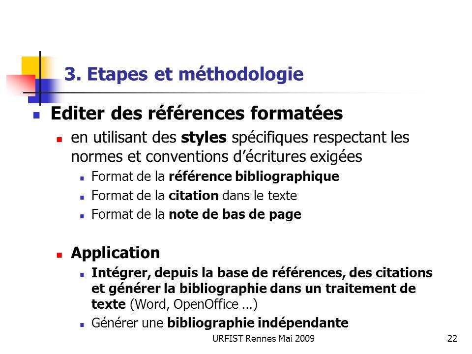 URFIST Rennes Mai 200922 3. Etapes et méthodologie Editer des références formatées en utilisant des styles spécifiques respectant les normes et conven