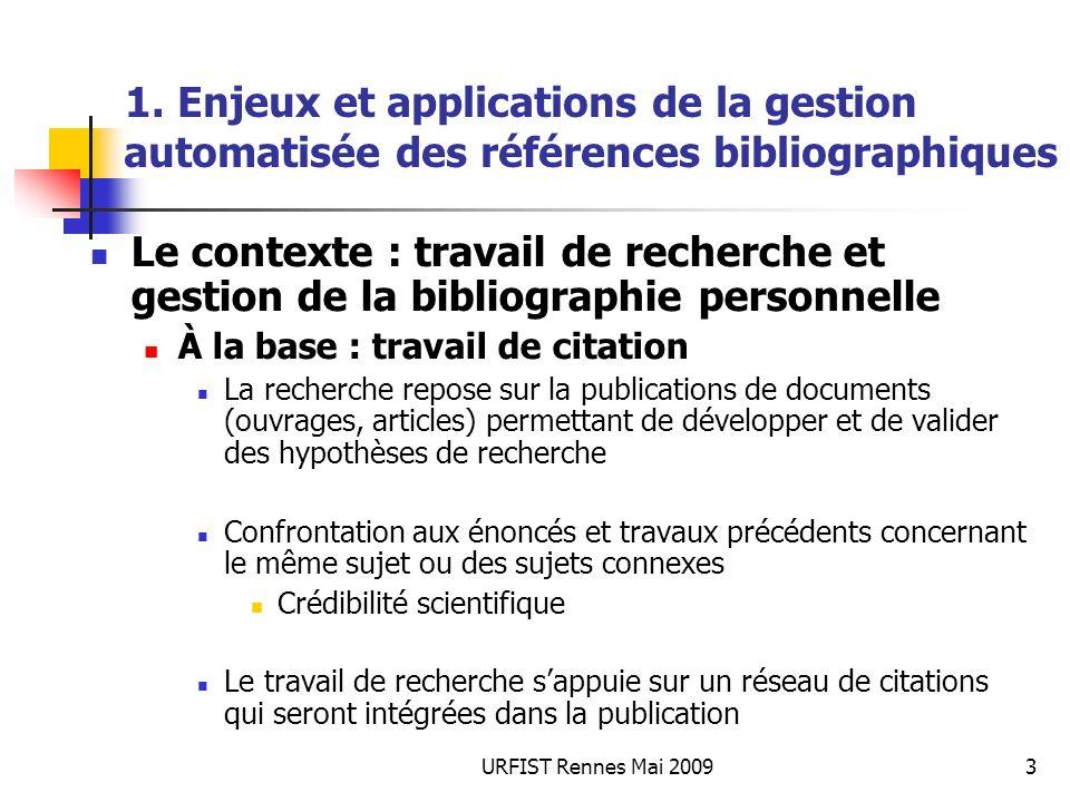 URFIST Rennes Mai 20093 1. Enjeux et applications de la gestion automatisée des références bibliographiques Le contexte : travail de recherche et gest