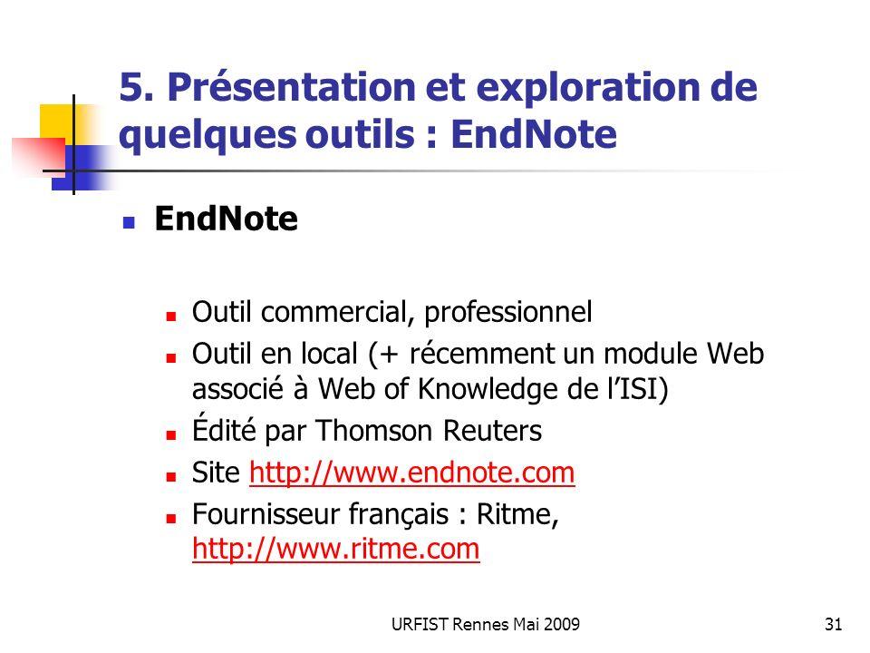 URFIST Rennes Mai 200931 5. Présentation et exploration de quelques outils : EndNote EndNote Outil commercial, professionnel Outil en local (+ récemme