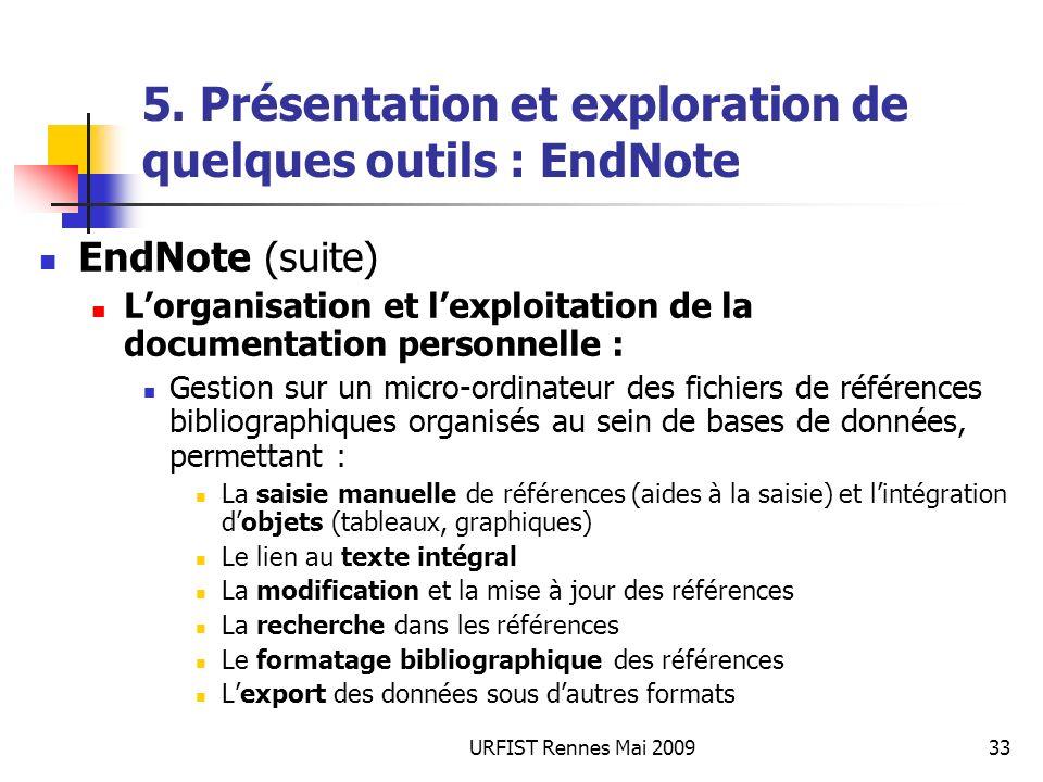 URFIST Rennes Mai 200933 5. Présentation et exploration de quelques outils : EndNote EndNote (suite) Lorganisation et lexploitation de la documentatio
