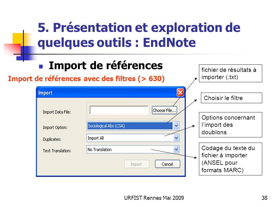URFIST Rennes Mai 200938 5. Présentation et exploration de quelques outils : EndNote Import de références fichier de résultats à importer (.txt) Chois