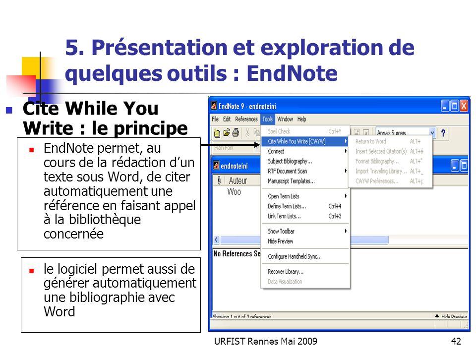 URFIST Rennes Mai 200942 5. Présentation et exploration de quelques outils : EndNote Cite While You Write : le principe EndNote permet, au cours de la