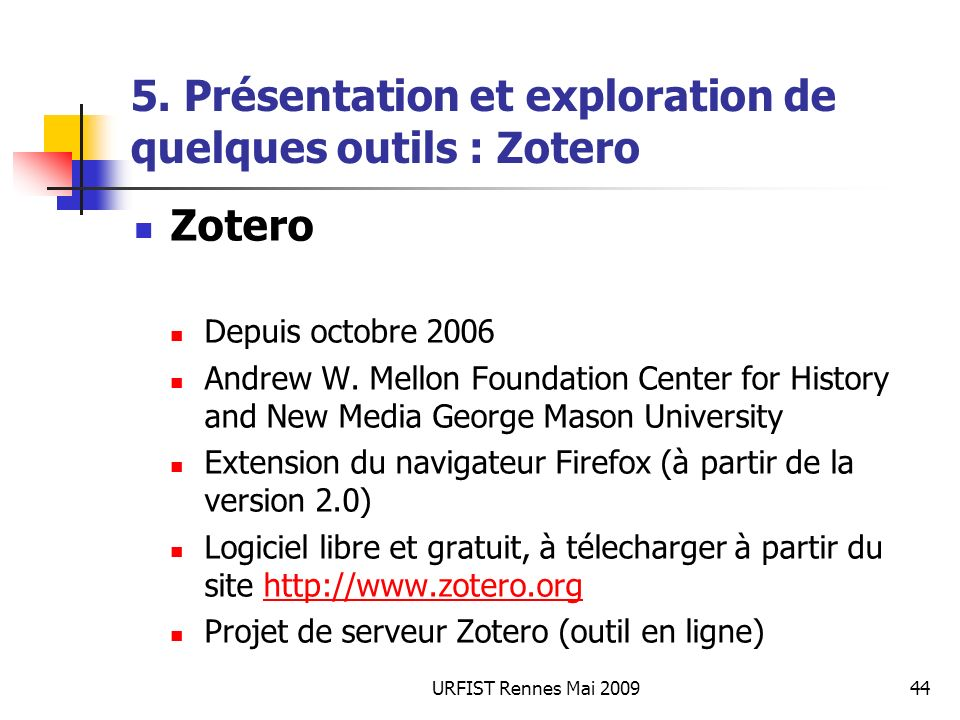 URFIST Rennes Mai 200944 5. Présentation et exploration de quelques outils : Zotero Zotero Depuis octobre 2006 Andrew W. Mellon Foundation Center for