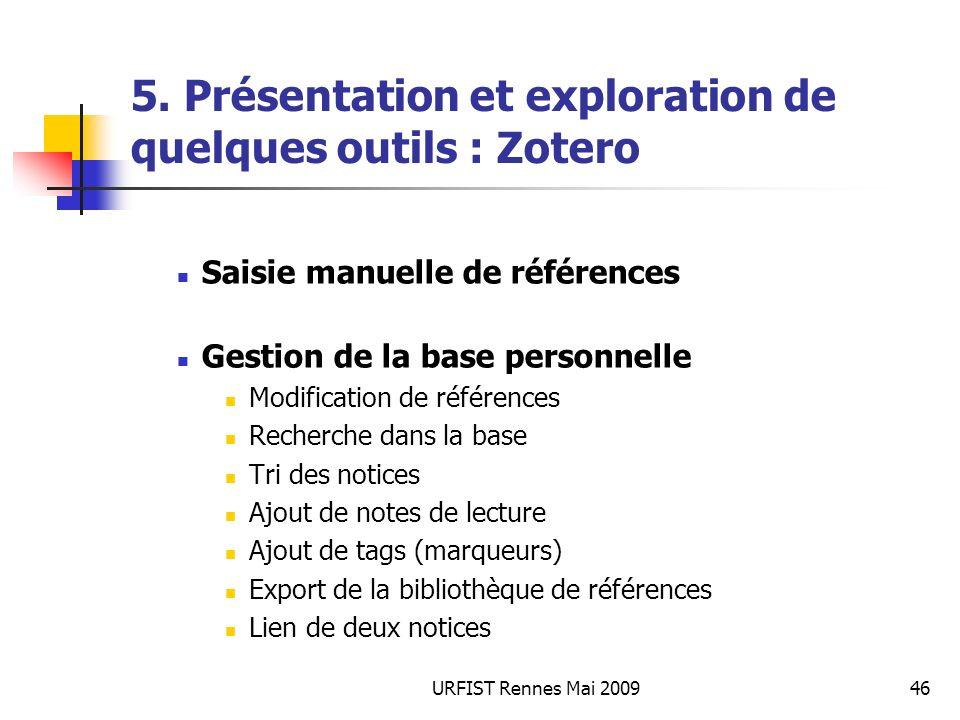 URFIST Rennes Mai 200946 5. Présentation et exploration de quelques outils : Zotero Saisie manuelle de références Gestion de la base personnelle Modif