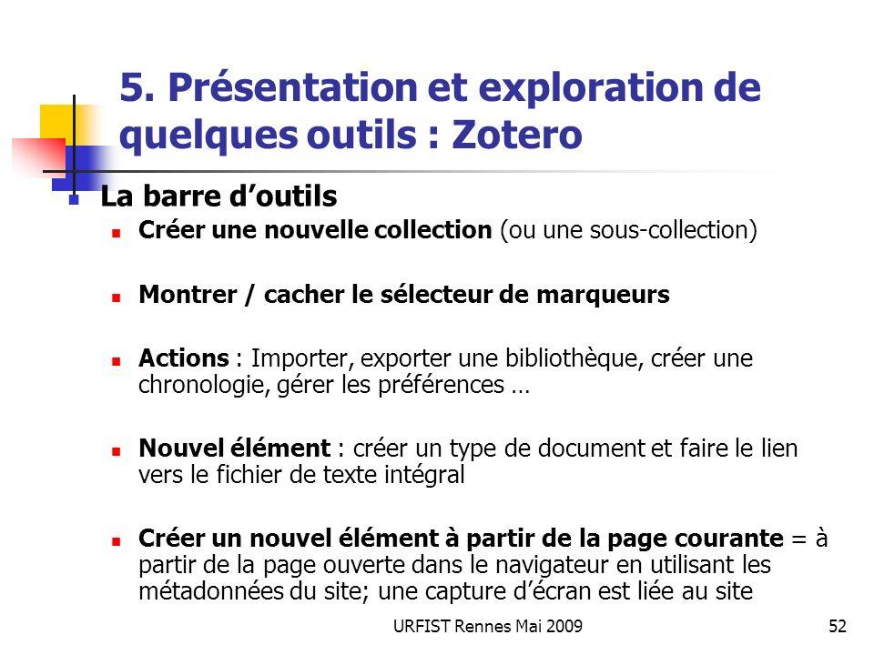 URFIST Rennes Mai 200952 5. Présentation et exploration de quelques outils : Zotero La barre doutils Créer une nouvelle collection (ou une sous-collec