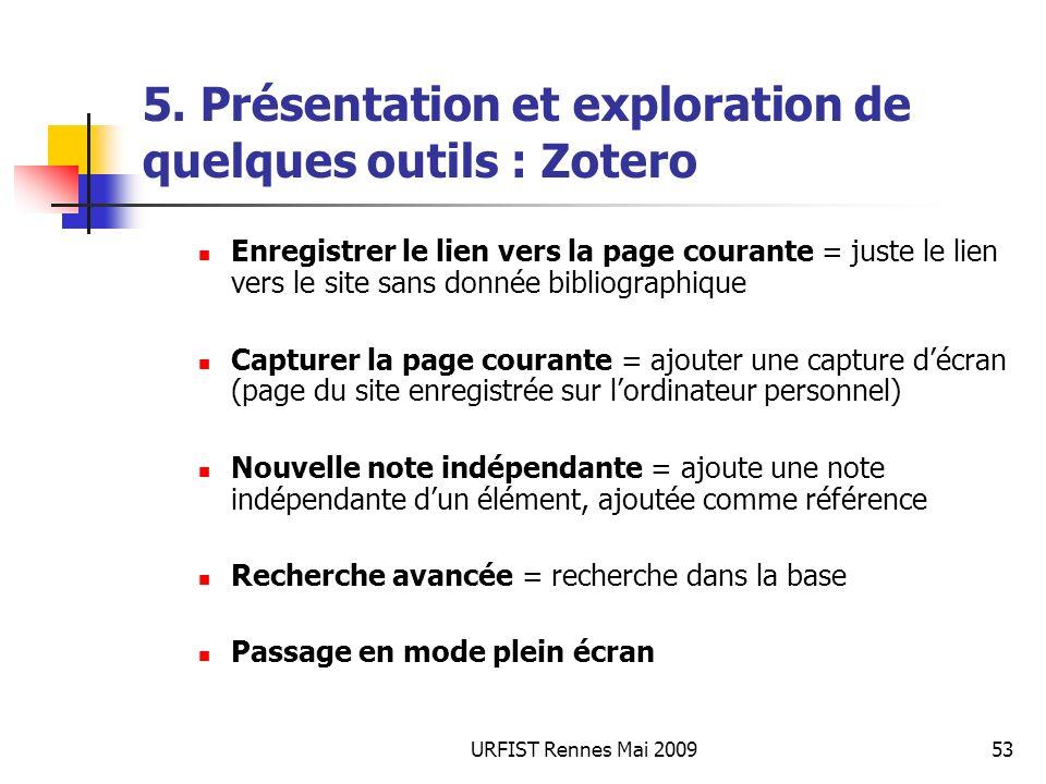 URFIST Rennes Mai 200953 5. Présentation et exploration de quelques outils : Zotero Enregistrer le lien vers la page courante = juste le lien vers le