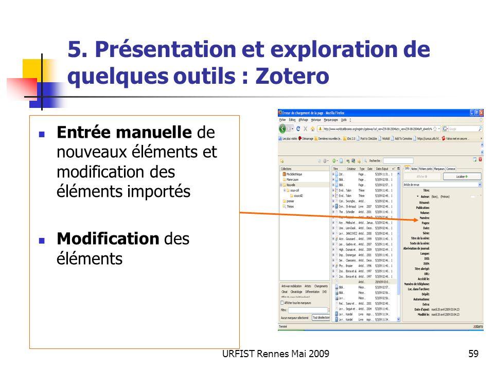 URFIST Rennes Mai 200959 5. Présentation et exploration de quelques outils : Zotero Entrée manuelle de nouveaux éléments et modification des éléments