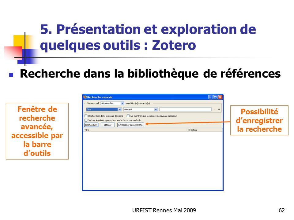 URFIST Rennes Mai 200962 5. Présentation et exploration de quelques outils : Zotero Recherche dans la bibliothèque de références Fenêtre de recherche