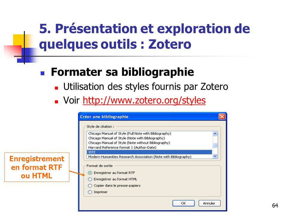 URFIST Rennes Mai 200964 5. Présentation et exploration de quelques outils : Zotero Formater sa bibliographie Utilisation des styles fournis par Zoter