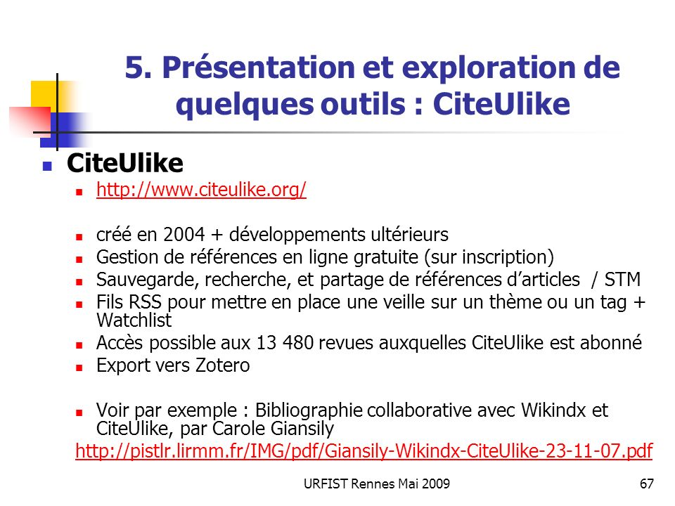 URFIST Rennes Mai 200967 5. Présentation et exploration de quelques outils : CiteUlike CiteUlike http://www.citeulike.org/ créé en 2004 + développemen