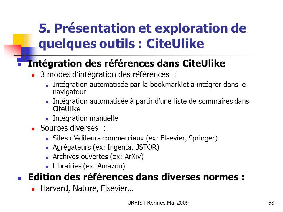 URFIST Rennes Mai 200968 5. Présentation et exploration de quelques outils : CiteUlike Intégration des références dans CiteUlike 3 modes dintégration