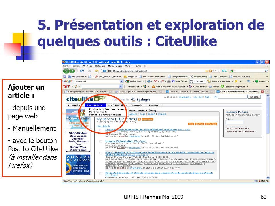 URFIST Rennes Mai 200969 5. Présentation et exploration de quelques outils : CiteUlike Ajouter un article : - depuis une page web - Manuellement - ave