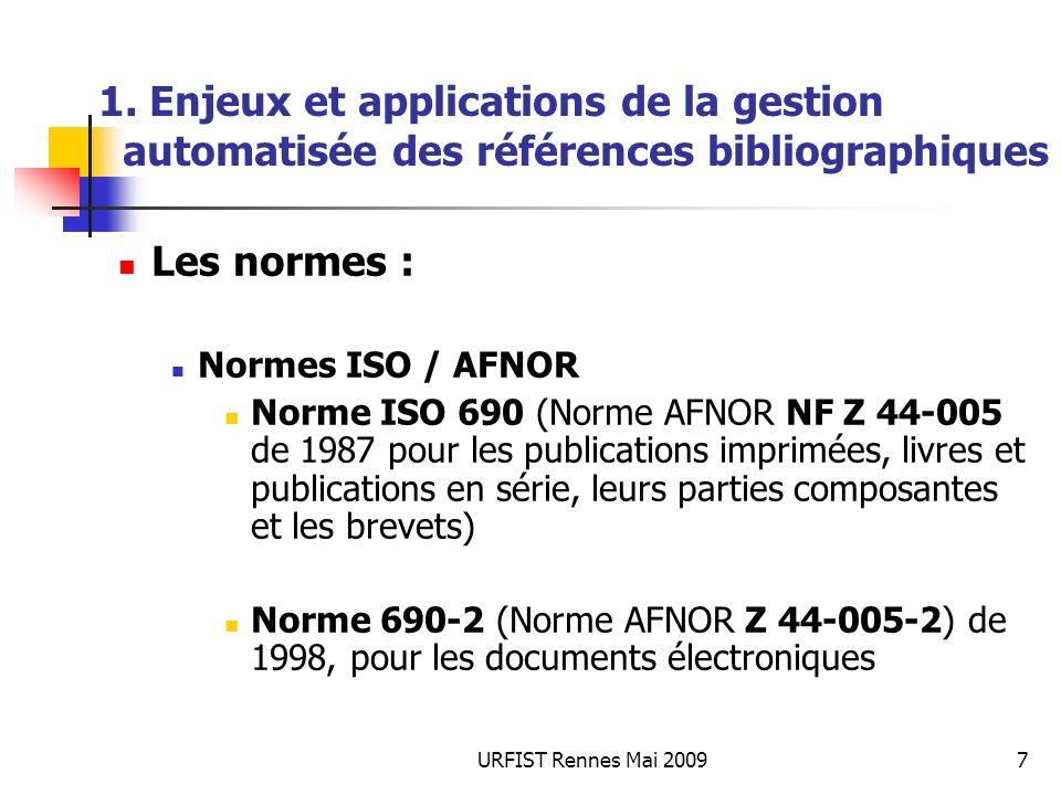 URFIST Rennes Mai 20097 1. Enjeux et applications de la gestion automatisée des références bibliographiques Les normes : Normes ISO / AFNOR Norme ISO
