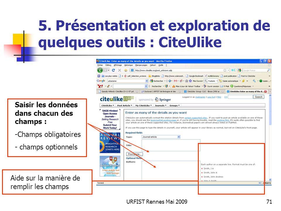 URFIST Rennes Mai 200971 5. Présentation et exploration de quelques outils : CiteUlike Saisir les données dans chacun des champs : -Champs obligatoire
