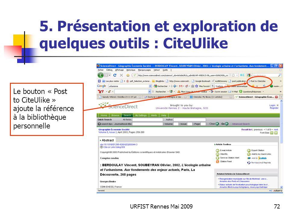 URFIST Rennes Mai 200972 5. Présentation et exploration de quelques outils : CiteUlike Le bouton « Post to CiteUlike » ajoute la référence à la biblio