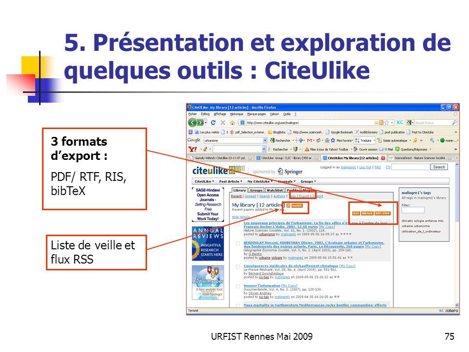 URFIST Rennes Mai 200975 5. Présentation et exploration de quelques outils : CiteUlike 3 formats dexport : PDF/ RTF, RIS, bibTeX Liste de veille et fl