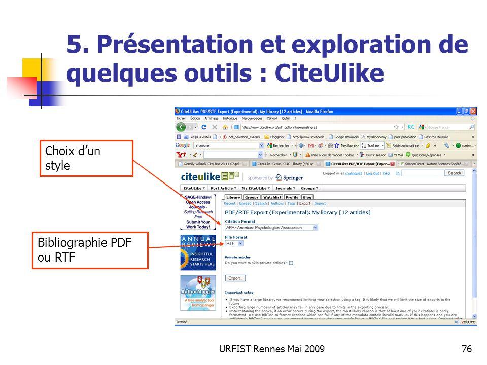 URFIST Rennes Mai 200976 5. Présentation et exploration de quelques outils : CiteUlike Bibliographie PDF ou RTF Choix dun style