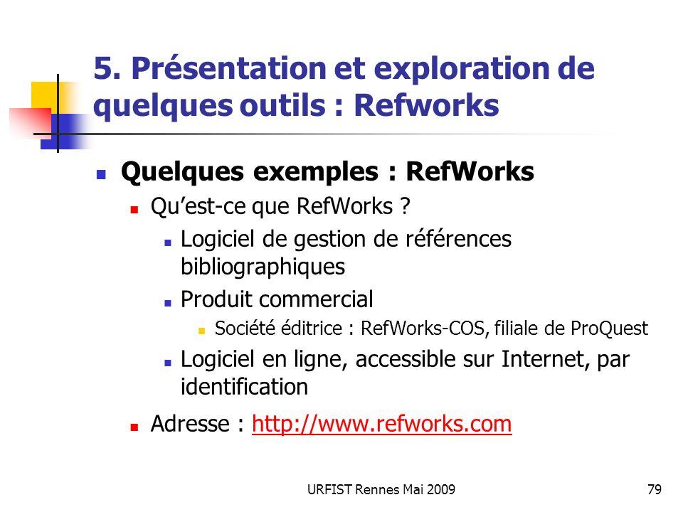 URFIST Rennes Mai 200979 5. Présentation et exploration de quelques outils : Refworks Quelques exemples : RefWorks Quest-ce que RefWorks ? Logiciel de