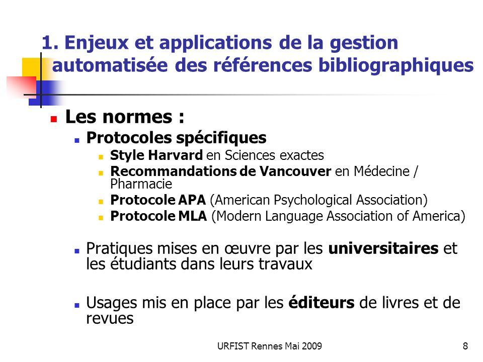 URFIST Rennes Mai 20098 1. Enjeux et applications de la gestion automatisée des références bibliographiques Les normes : Protocoles spécifiques Style