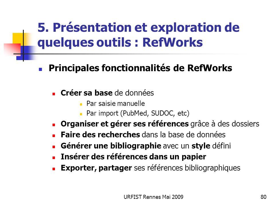 URFIST Rennes Mai 200980 5. Présentation et exploration de quelques outils : RefWorks Principales fonctionnalités de RefWorks Créer sa base de données