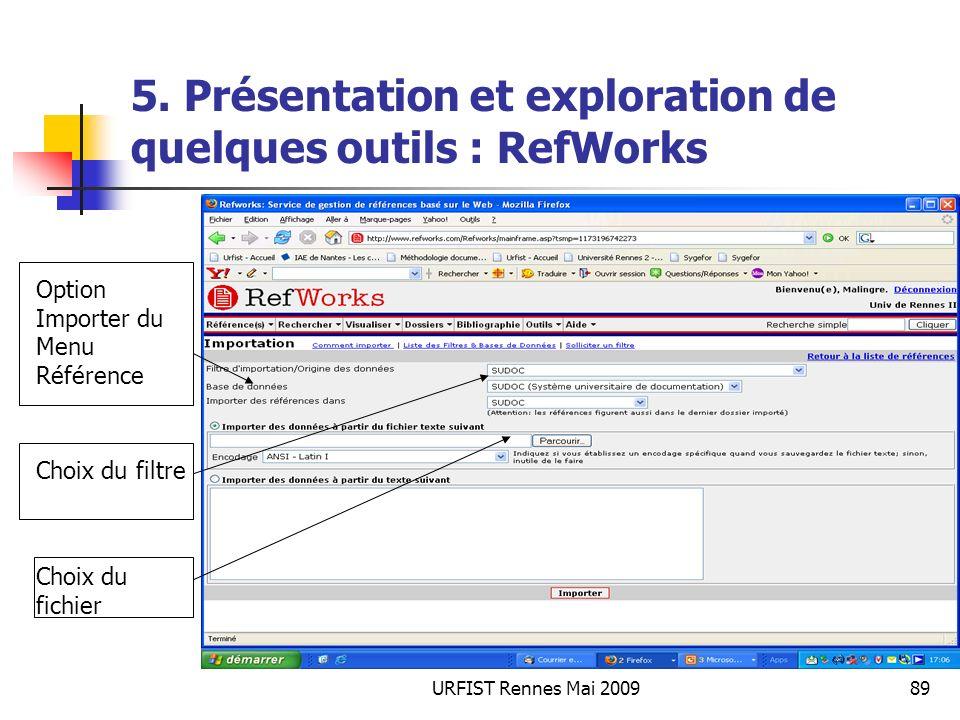 URFIST Rennes Mai 200989 5. Présentation et exploration de quelques outils : RefWorks Option Importer du Menu Référence Choix du filtre Choix du fichi