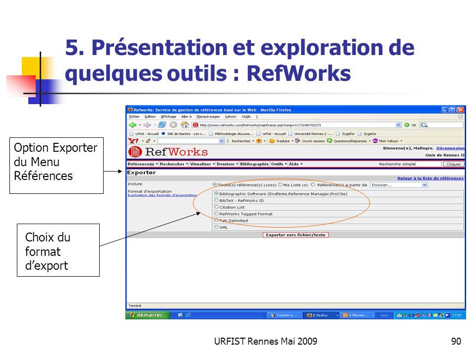 URFIST Rennes Mai 200990 5. Présentation et exploration de quelques outils : RefWorks Option Exporter du Menu Références Choix du format dexport