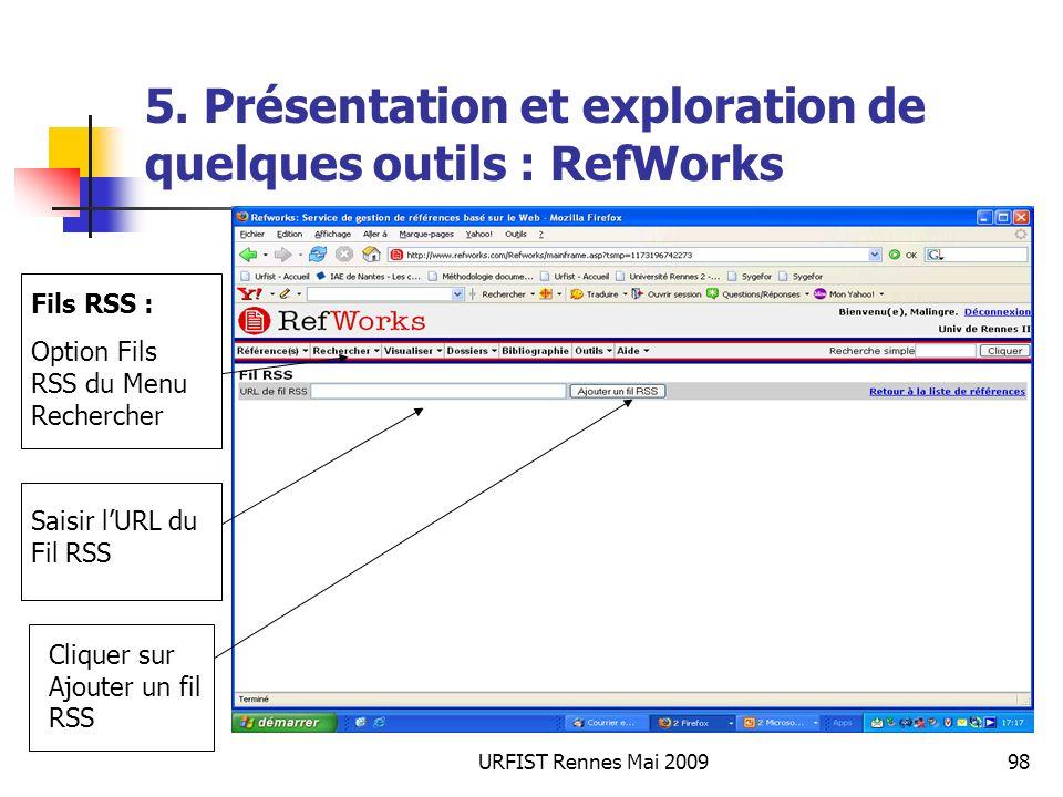 URFIST Rennes Mai 200998 5. Présentation et exploration de quelques outils : RefWorks Fils RSS : Option Fils RSS du Menu Rechercher Saisir lURL du Fil